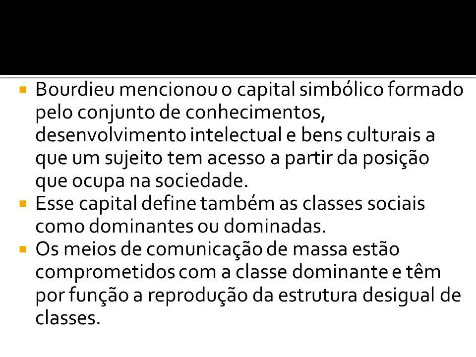  Bourdieu mencionou o capital simbólico formado pelo conjunto de conhecimentos, desenvolvimento intelectual e bens culturais a que um sujeito tem ace