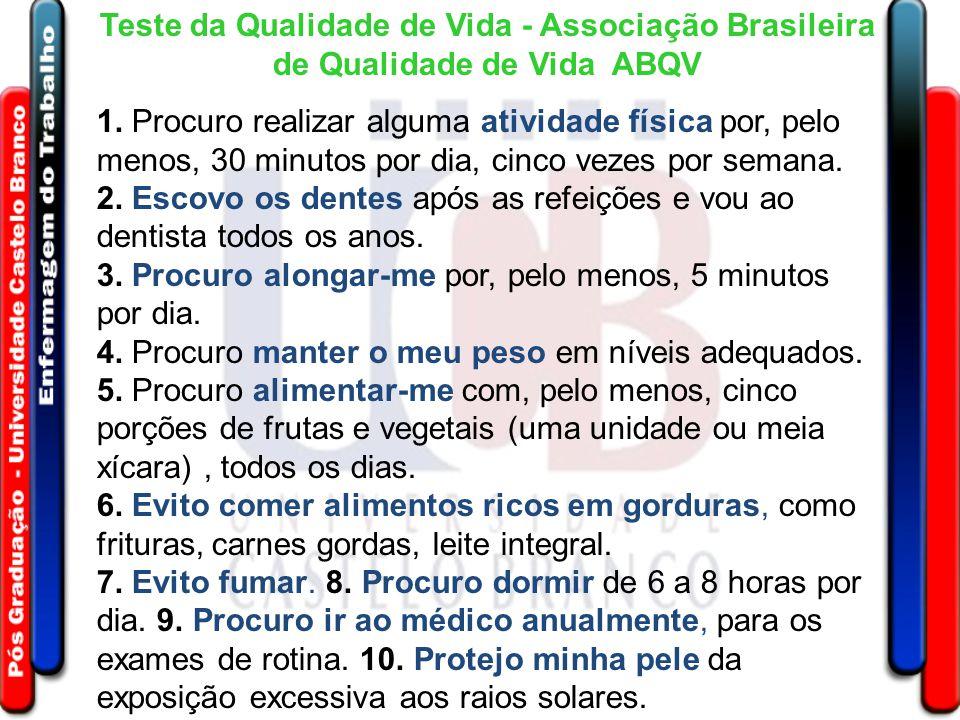 Teste da Qualidade de Vida - Associação Brasileira de Qualidade de Vida ABQV 1. Procuro realizar alguma atividade física por, pelo menos, 30 minutos p