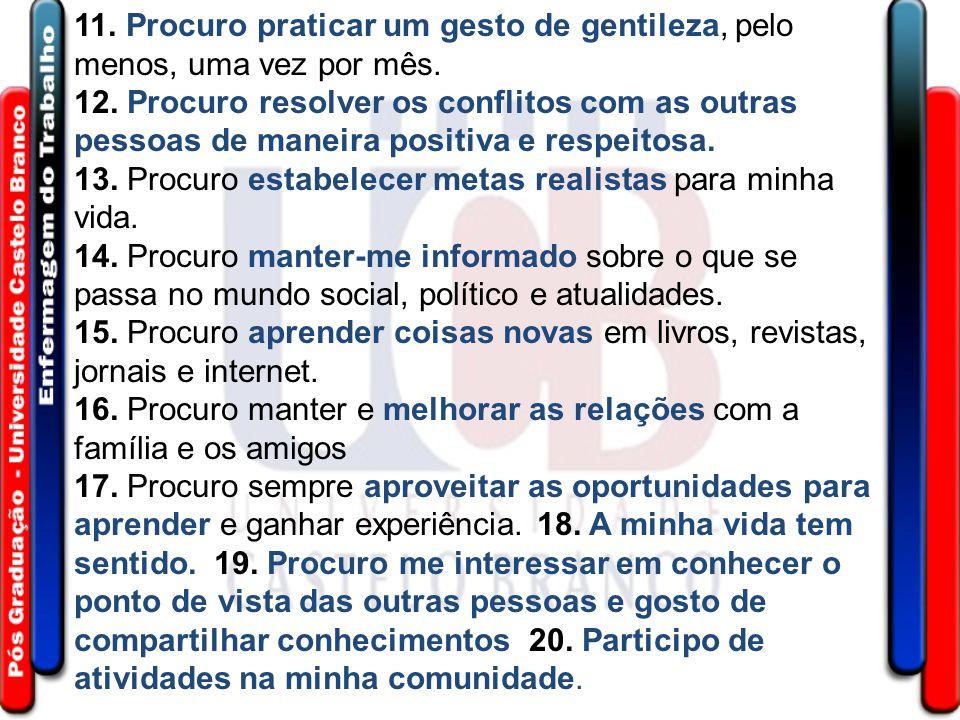 11. Procuro praticar um gesto de gentileza, pelo menos, uma vez por mês. 12. Procuro resolver os conflitos com as outras pessoas de maneira positiva e