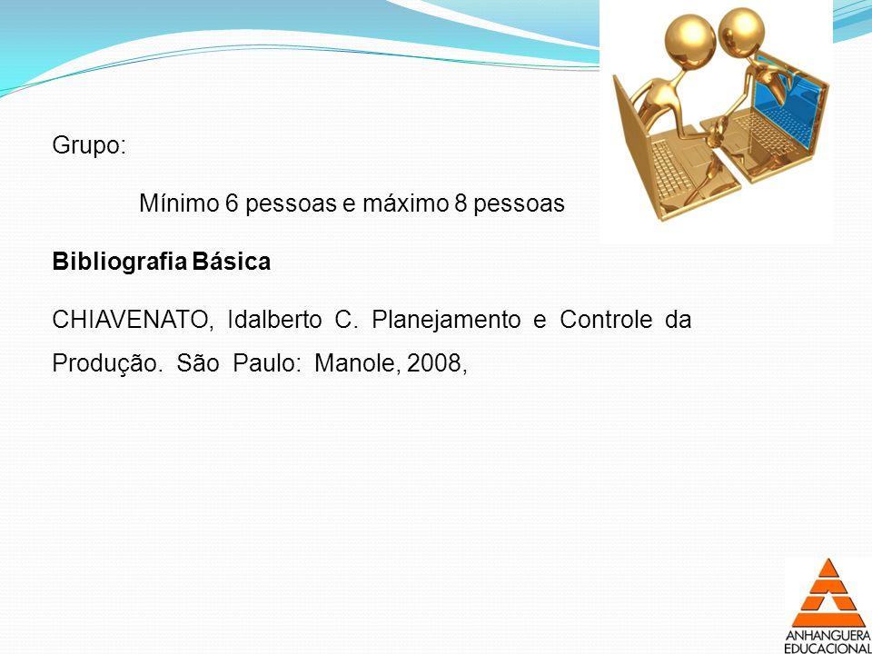 Grupo: Mínimo 6 pessoas e máximo 8 pessoas Bibliografia Básica CHIAVENATO, Idalberto C.