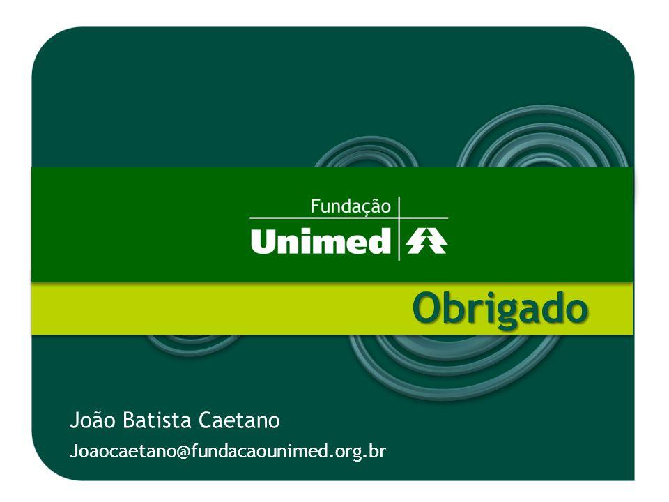 Obrigado Joaocaetano@fundacaounimed.org.br João Batista Caetano