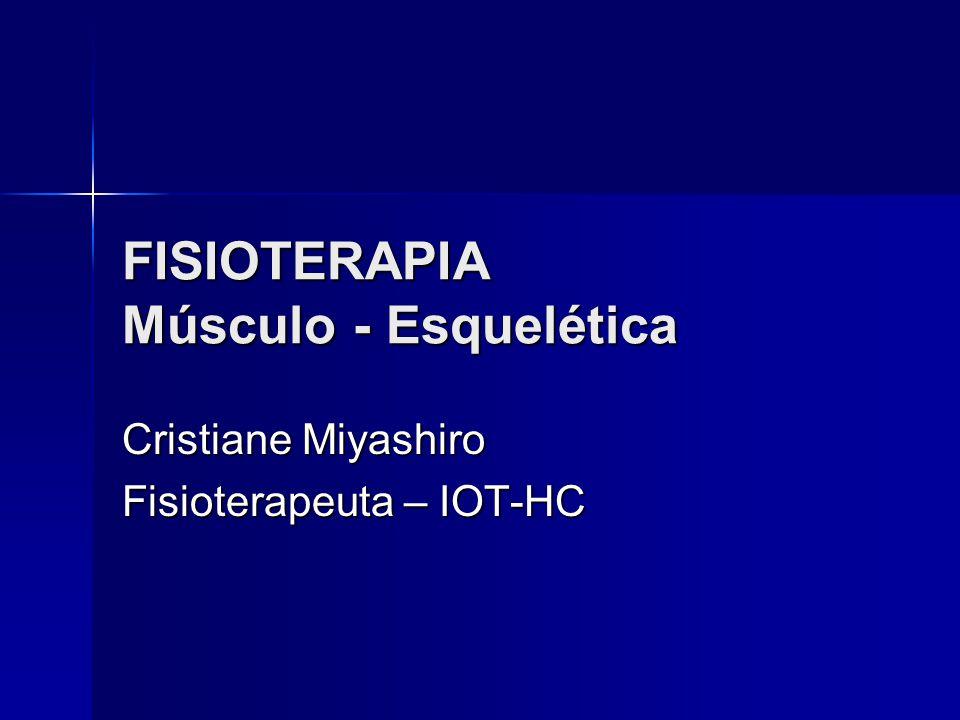 FISIOTERAPIA Músculo - Esquelética Cristiane Miyashiro Fisioterapeuta – IOT-HC