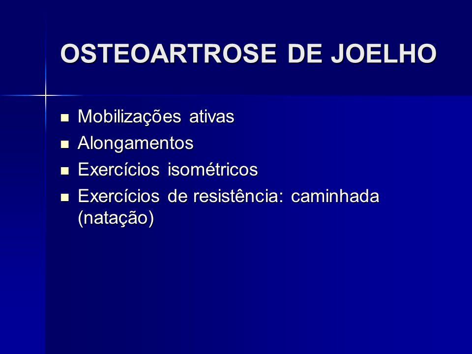OSTEOARTROSE DE JOELHO Mobilizações ativas Mobilizações ativas Alongamentos Alongamentos Exercícios isométricos Exercícios isométricos Exercícios de r