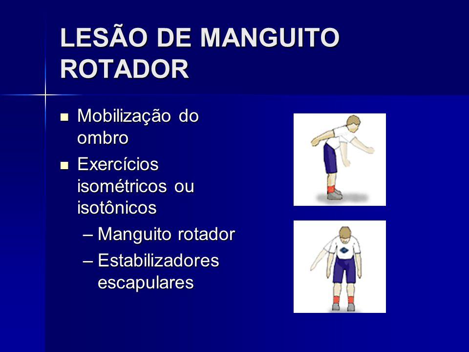 LESÃO DE MANGUITO ROTADOR Mobilização do ombro Mobilização do ombro Exercícios isométricos ou isotônicos Exercícios isométricos ou isotônicos –Manguit