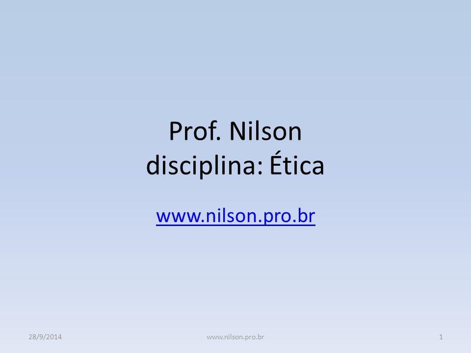 Prof. Nilson disciplina: Ética www.nilson.pro.br 28/9/20141www.nilson.pro.br