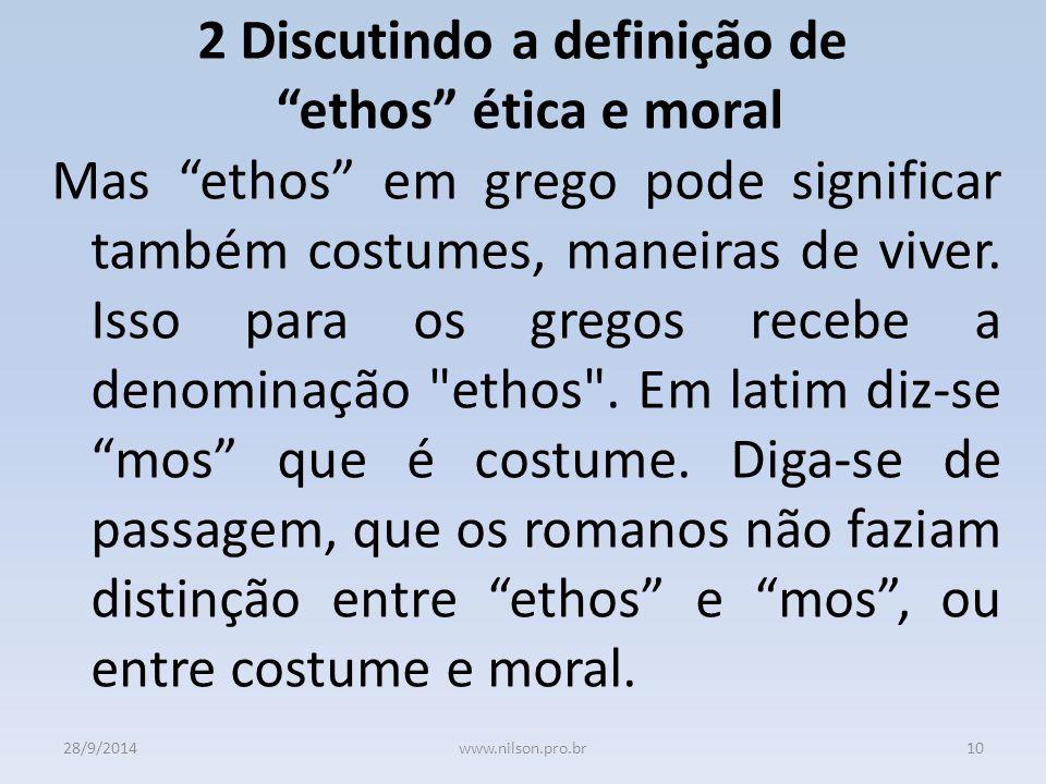 2 Discutindo a definição de ethos ética e moral Mas ethos em grego pode significar também costumes, maneiras de viver.