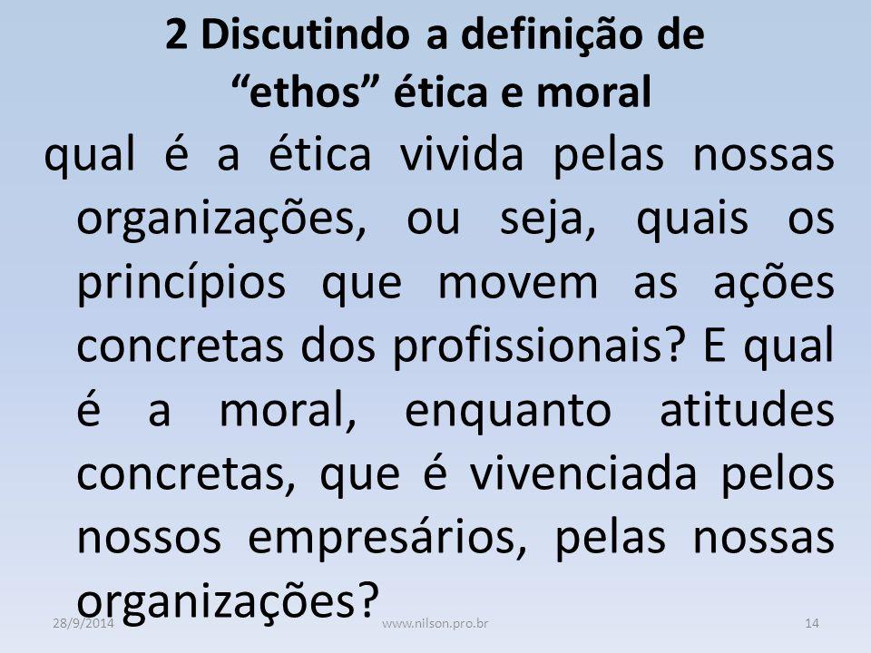 2 Discutindo a definição de ethos ética e moral qual é a ética vivida pelas nossas organizações, ou seja, quais os princípios que movem as ações concretas dos profissionais.