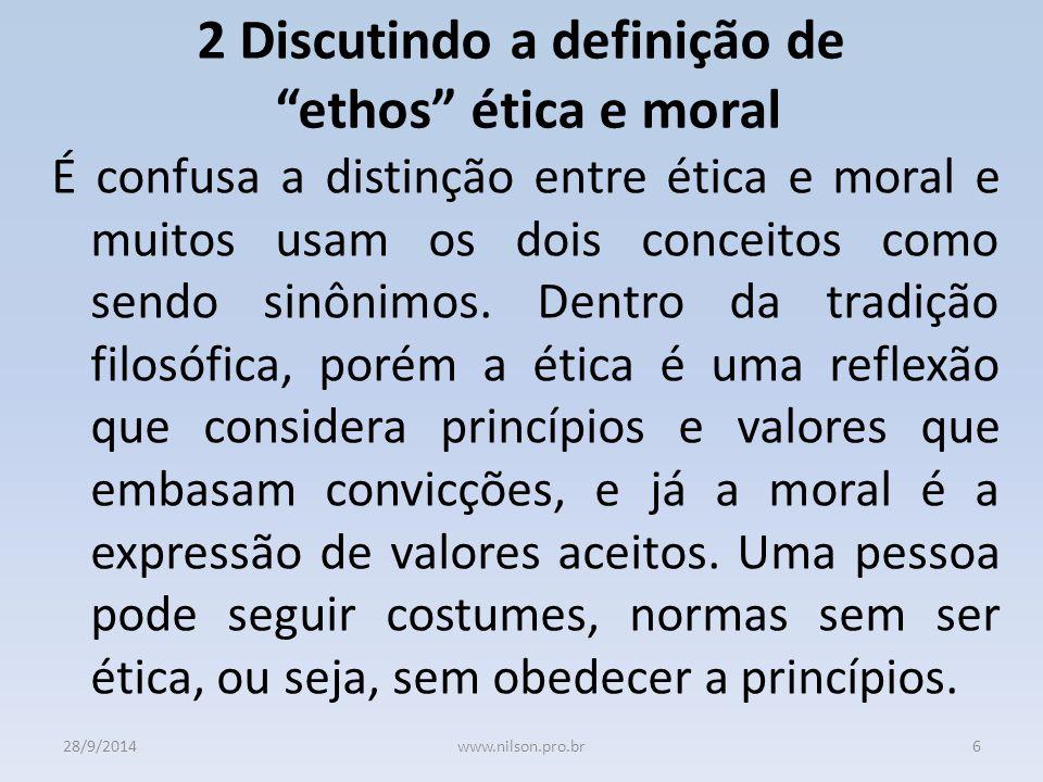 2 Discutindo a definição de ethos ética e moral É confusa a distinção entre ética e moral e muitos usam os dois conceitos como sendo sinônimos.