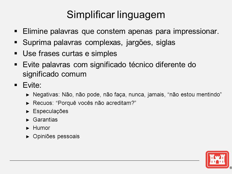 Simplificar linguagem  Elimine palavras que constem apenas para impressionar.