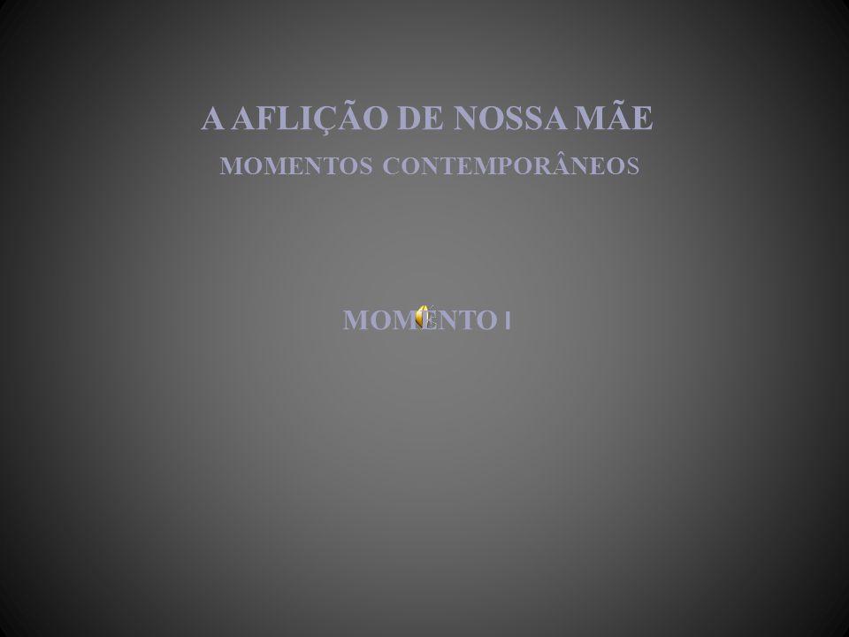 A AFLIÇÃO DE NOSSA MÃE MOMENTOS CONTEMPORÂNEOS MOMENTO I