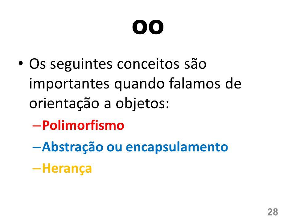 OO Os seguintes conceitos são importantes quando falamos de orientação a objetos: – Polimorfismo – Abstração ou encapsulamento – Herança 28