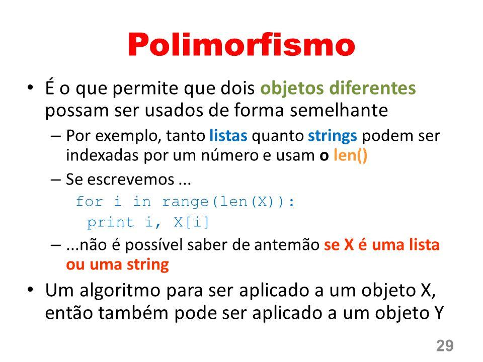 Polimorfismo É o que permite que dois objetos diferentes possam ser usados de forma semelhante – Por exemplo, tanto listas quanto strings podem ser indexadas por um número e usam o len() – Se escrevemos...