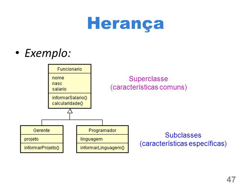 Exemplo: 47 Herança Superclasse (características comuns) Subclasses (características específicas)