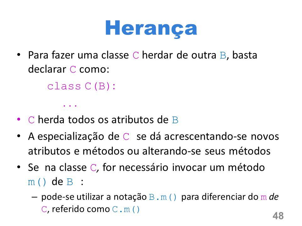 Herança Para fazer uma classe C herdar de outra B, basta declarar C como: class C(B) :...
