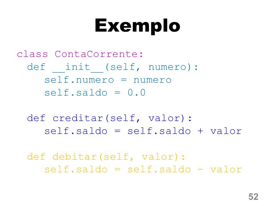 Exemplo class ContaCorrente: def __init__(self, numero): self.numero = numero self.saldo = 0.0 def creditar(self, valor): self.saldo = self.saldo + valor def debitar(self, valor): self.saldo = self.saldo - valor 52