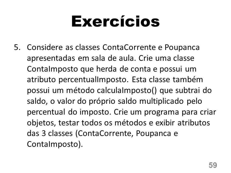 5.Considere as classes ContaCorrente e Poupanca apresentadas em sala de aula.
