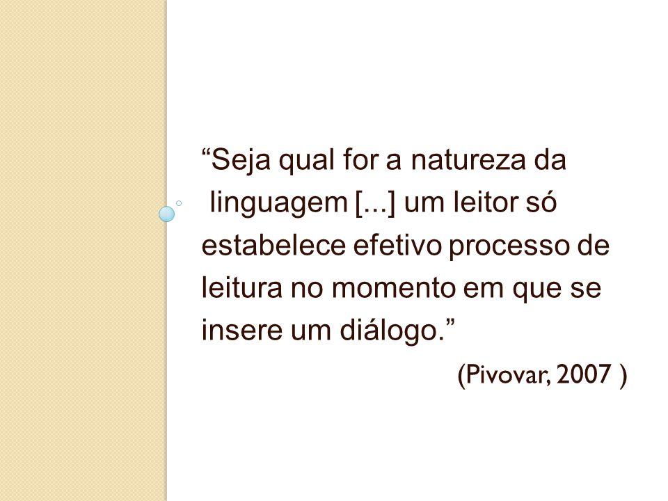 """""""Seja qual for a natureza da linguagem [...] um leitor só estabelece efetivo processo de leitura no momento em que se insere um diálogo."""" (Pivovar, 20"""