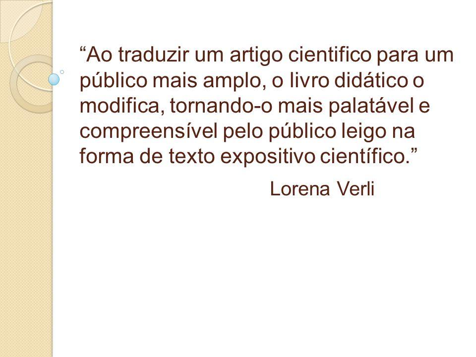 """""""Ao traduzir um artigo cientifico para um público mais amplo, o livro didático o modifica, tornando-o mais palatável e compreensível pelo público leig"""