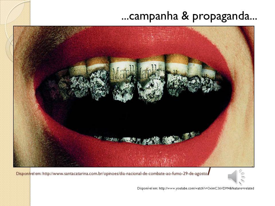 Disponível em: http:// www.santacatarina.com.br/opinoes/dia-nacional-de-combate-ao-fumo-29-de-agosto /...campanha & propaganda... Disponível em: http: