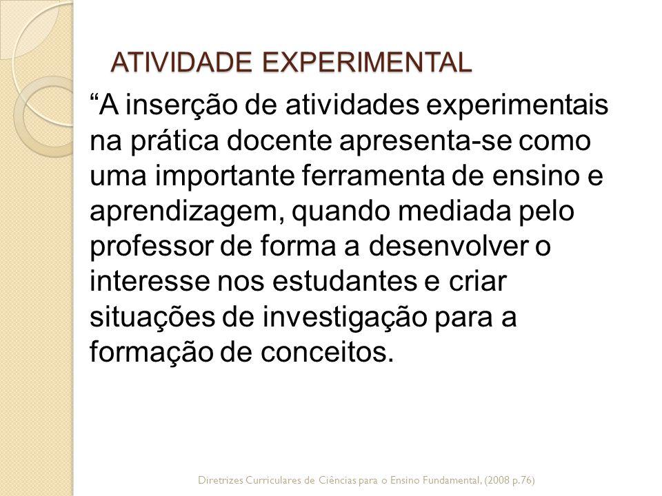 """ATIVIDADE EXPERIMENTAL Diretrizes Curriculares de Ciências para o Ensino Fundamental, (2008 p.76) """"A inserção de atividades experimentais na prática d"""