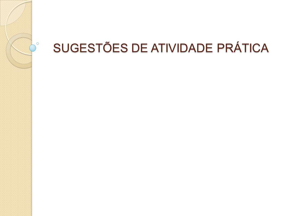 SUGESTÕES DE ATIVIDADE PRÁTICA SUGESTÕES DE ATIVIDADE PRÁTICA