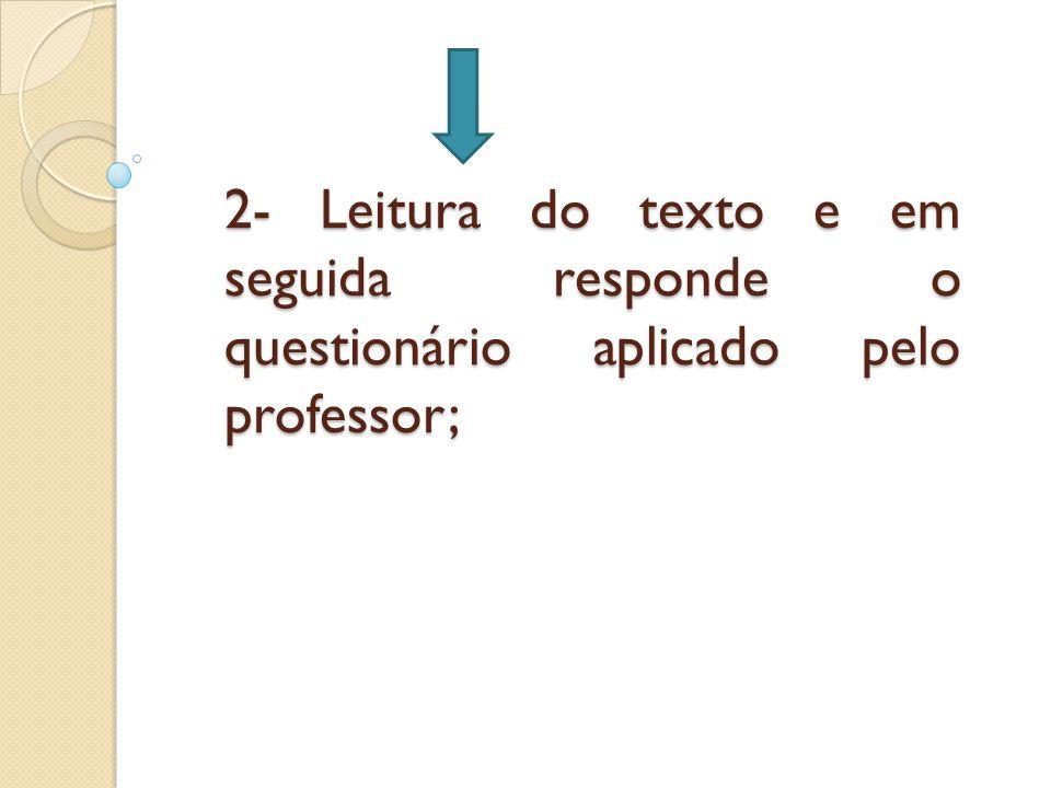 2- Leitura do texto e em seguida responde o questionário aplicado pelo professor;
