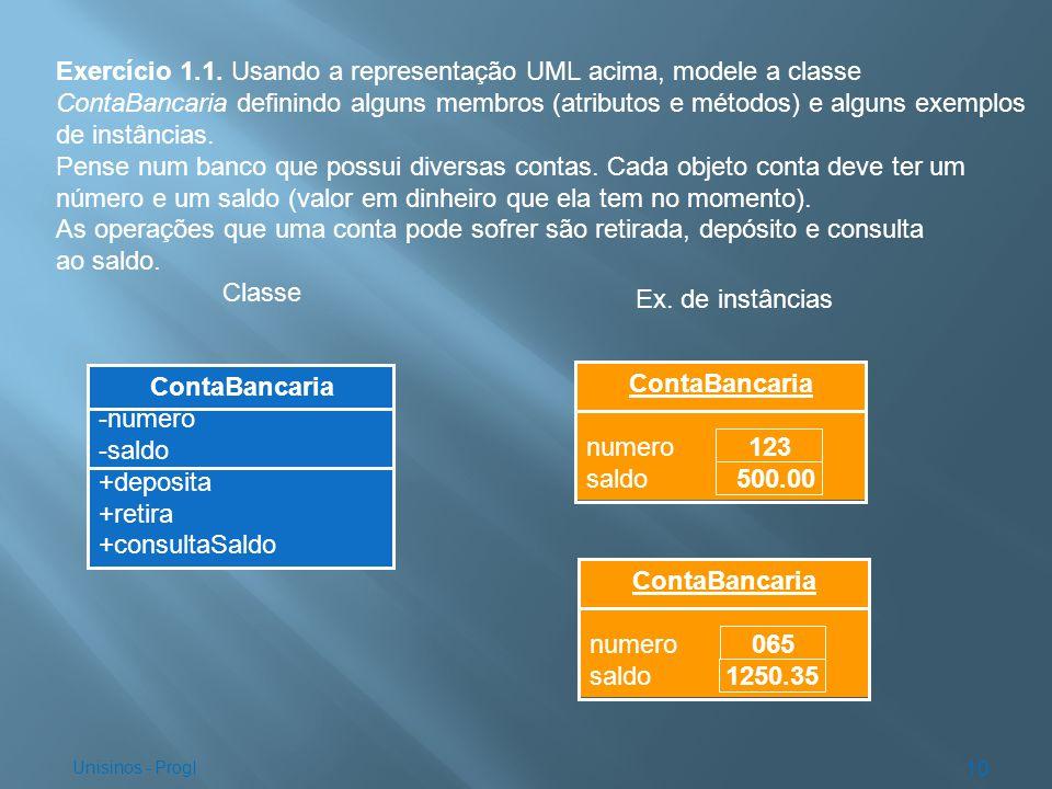 Exercício 1.1. Usando a representação UML acima, modele a classe ContaBancaria definindo alguns membros (atributos e métodos) e alguns exemplos de ins