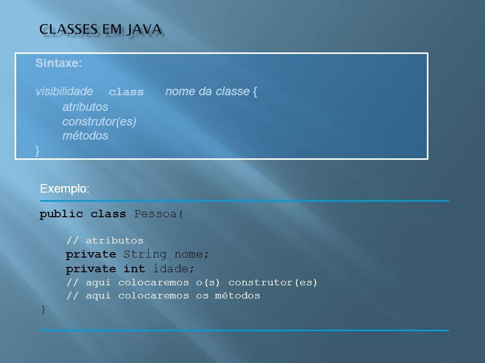 Sintaxe: visibilidade class nome da classe { atributos construtor(es) métodos } public class Pessoa{ // atributos private String nome; private int ida