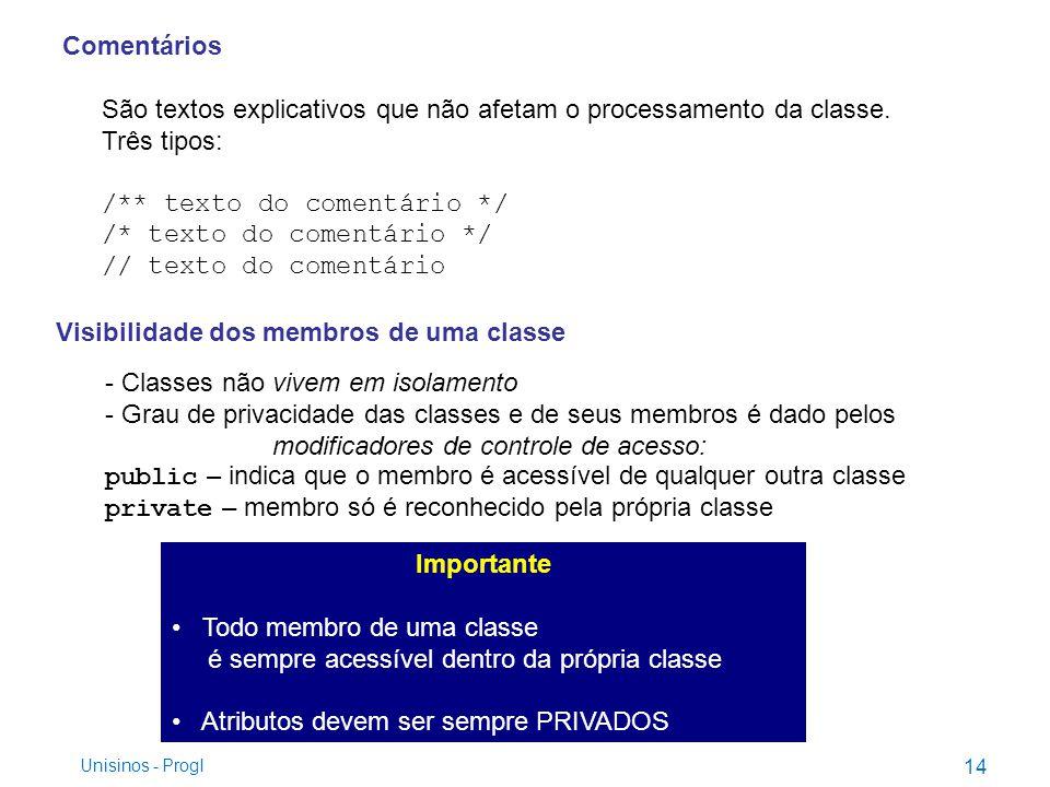 Comentários São textos explicativos que não afetam o processamento da classe. Três tipos: /** texto do comentário */ /* texto do comentário */ // text