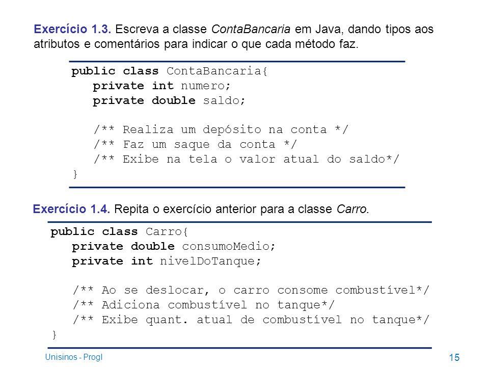 Exercício 1.3. Escreva a classe ContaBancaria em Java, dando tipos aos atributos e comentários para indicar o que cada método faz. Exercício 1.4. Repi