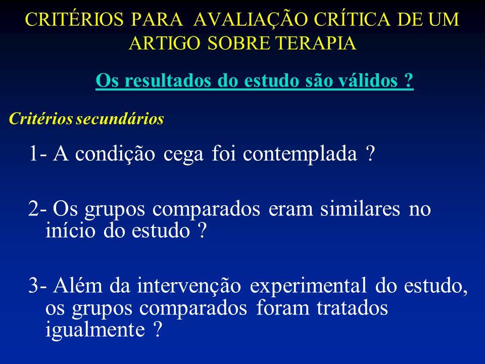 CRITÉRIOS PARA AVALIAÇÃO CRÍTICA DE UM ARTIGO SOBRE TERAPIA 1- A condição cega foi contemplada ? 2- Os grupos comparados eram similares no início do e