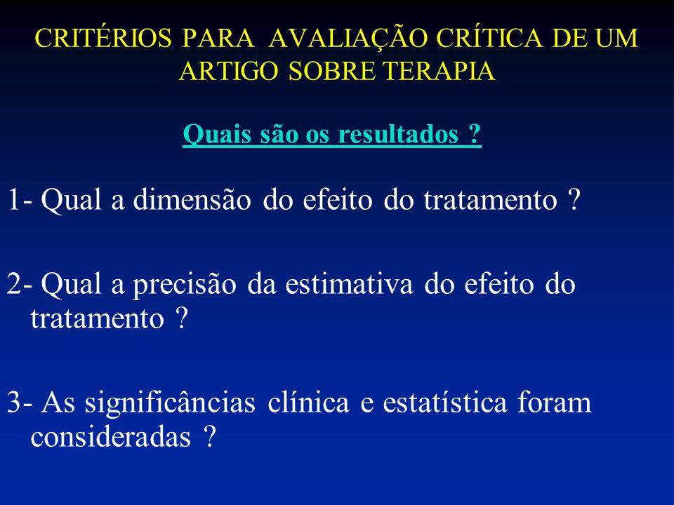 CRITÉRIOS PARA AVALIAÇÃO CRÍTICA DE UM ARTIGO SOBRE TERAPIA 1- Qual a dimensão do efeito do tratamento ? 2- Qual a precisão da estimativa do efeito do