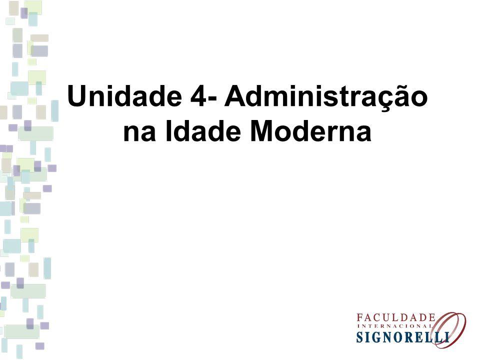 Unidade 4- Administração na Idade Moderna