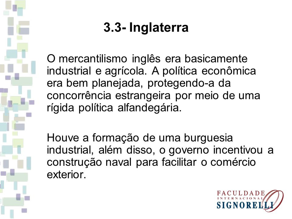 3.3- Inglaterra O mercantilismo inglês era basicamente industrial e agrícola. A política econômica era bem planejada, protegendo-a da concorrência est