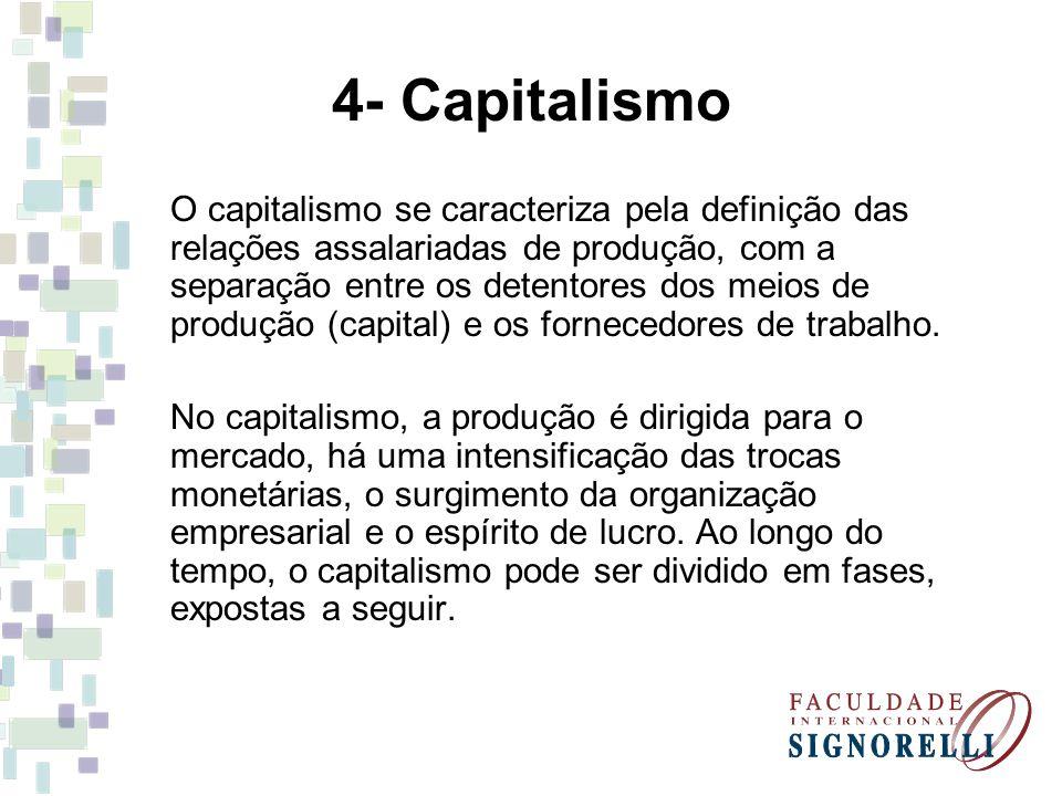 4- Capitalismo O capitalismo se caracteriza pela definição das relações assalariadas de produção, com a separação entre os detentores dos meios de pro