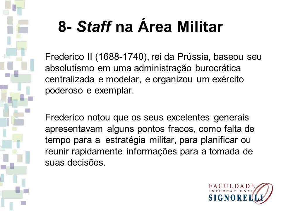 8- Staff na Área Militar Frederico II (1688-1740), rei da Prússia, baseou seu absolutismo em uma administração burocrática centralizada e modelar, e o