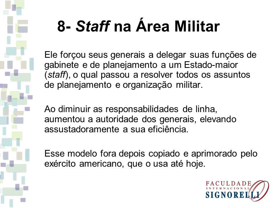 8- Staff na Área Militar Ele forçou seus generais a delegar suas funções de gabinete e de planejamento a um Estado-maior (staff), o qual passou a reso