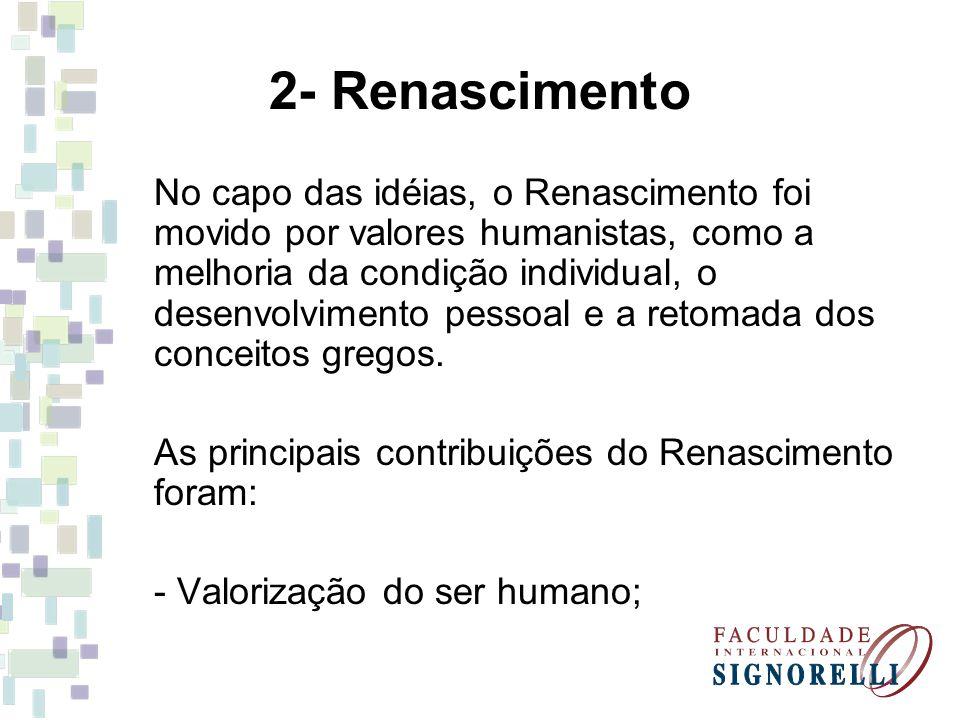 2- Renascimento No capo das idéias, o Renascimento foi movido por valores humanistas, como a melhoria da condição individual, o desenvolvimento pessoa