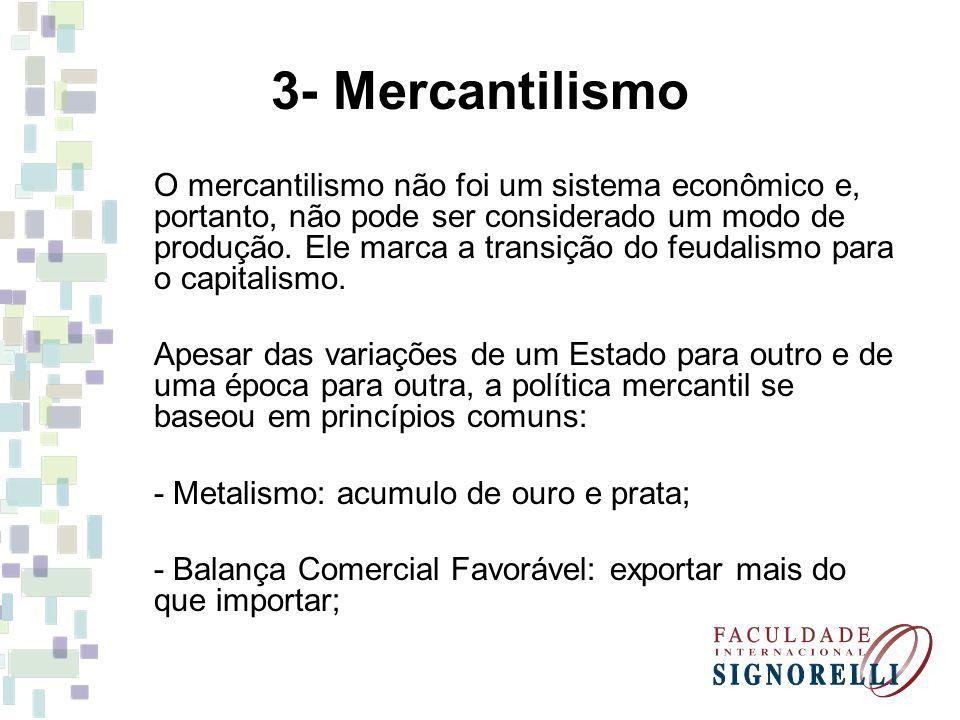 3- Mercantilismo O mercantilismo não foi um sistema econômico e, portanto, não pode ser considerado um modo de produção. Ele marca a transição do feud
