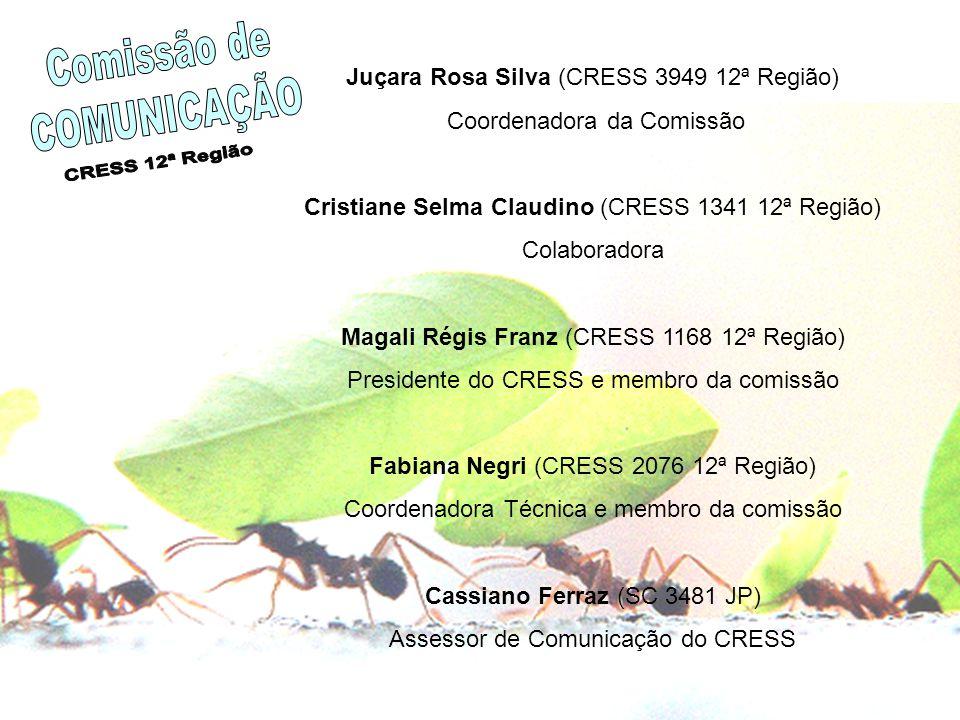 Juçara Rosa Silva (CRESS 3949 12ª Região) Coordenadora da Comissão Cristiane Selma Claudino (CRESS 1341 12ª Região) Colaboradora Magali Régis Franz (C