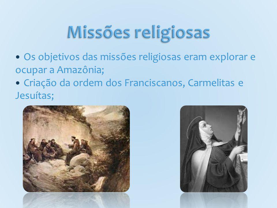 Os objetivos das missões religiosas eram explorar e ocupar a Amazônia; Criação da ordem dos Franciscanos, Carmelitas e Jesuítas;