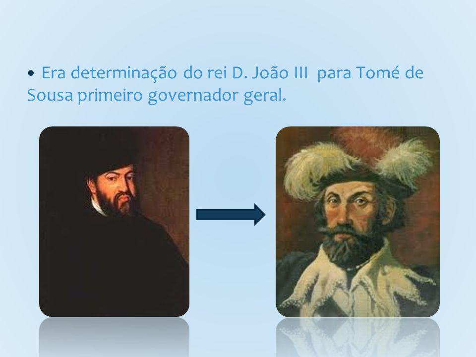 Era determinação do rei D. João III para Tomé de Sousa primeiro governador geral.