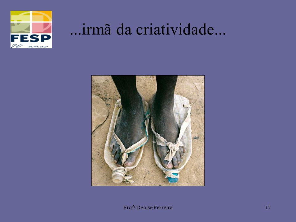 Profª Denise Ferreira17...irmã da criatividade...