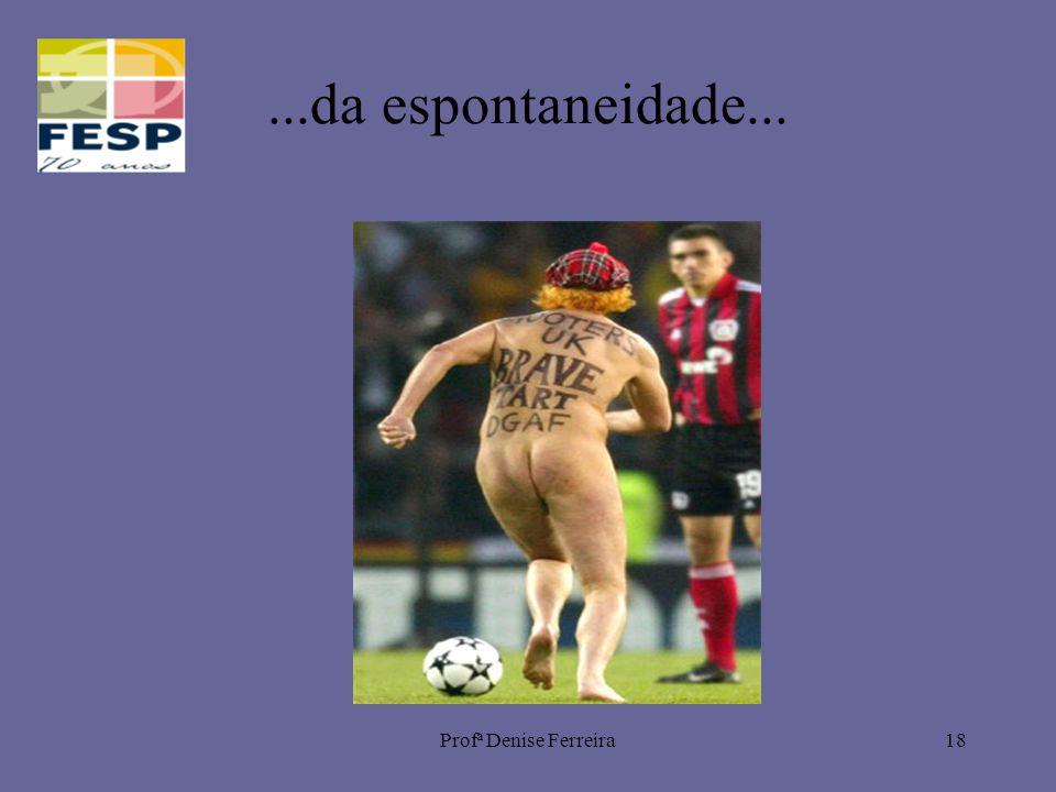 Profª Denise Ferreira18...da espontaneidade...