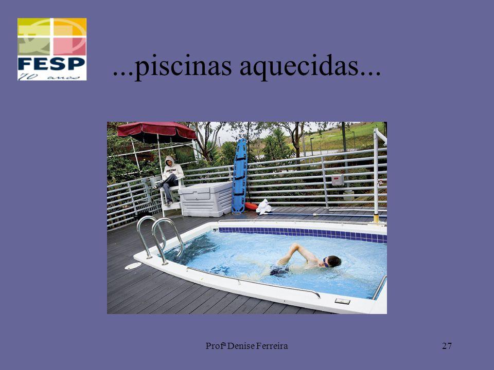 Profª Denise Ferreira27...piscinas aquecidas...