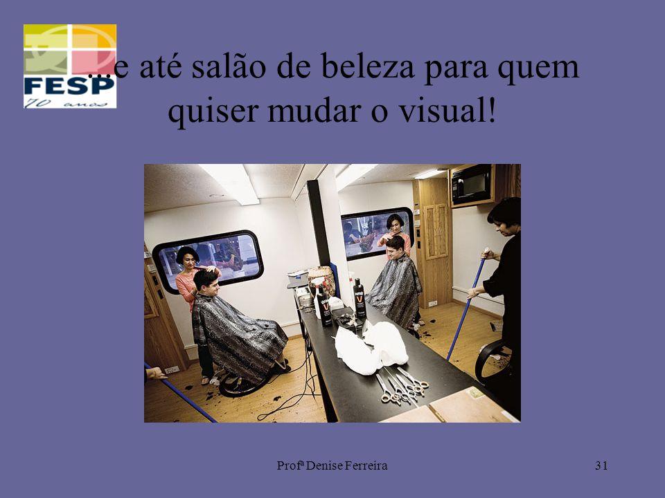 Profª Denise Ferreira31...e até salão de beleza para quem quiser mudar o visual!