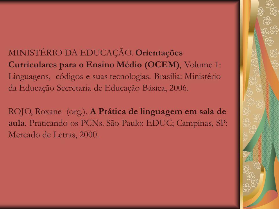REFERÊNCIAS: BAKHTIN, M. Estética da criação verbal. São Paulo: Martins Fontes, 1992. BRASIL, MEC/SEF. Parâmetros Curriculares Nacionais. Terceiro e q
