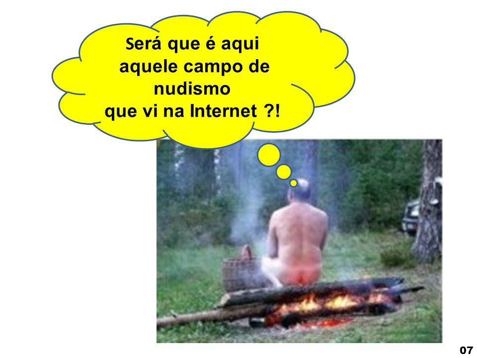 S erá que é aqui aquele campo de nudismo que vi na Internet ?! 07