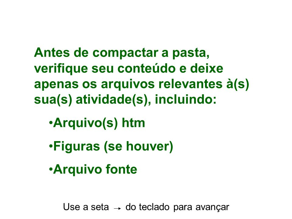 Antes de compactar a pasta, verifique seu conteúdo e deixe apenas os arquivos relevantes à(s) sua(s) atividade(s), incluindo: Arquivo(s) htm Figuras (