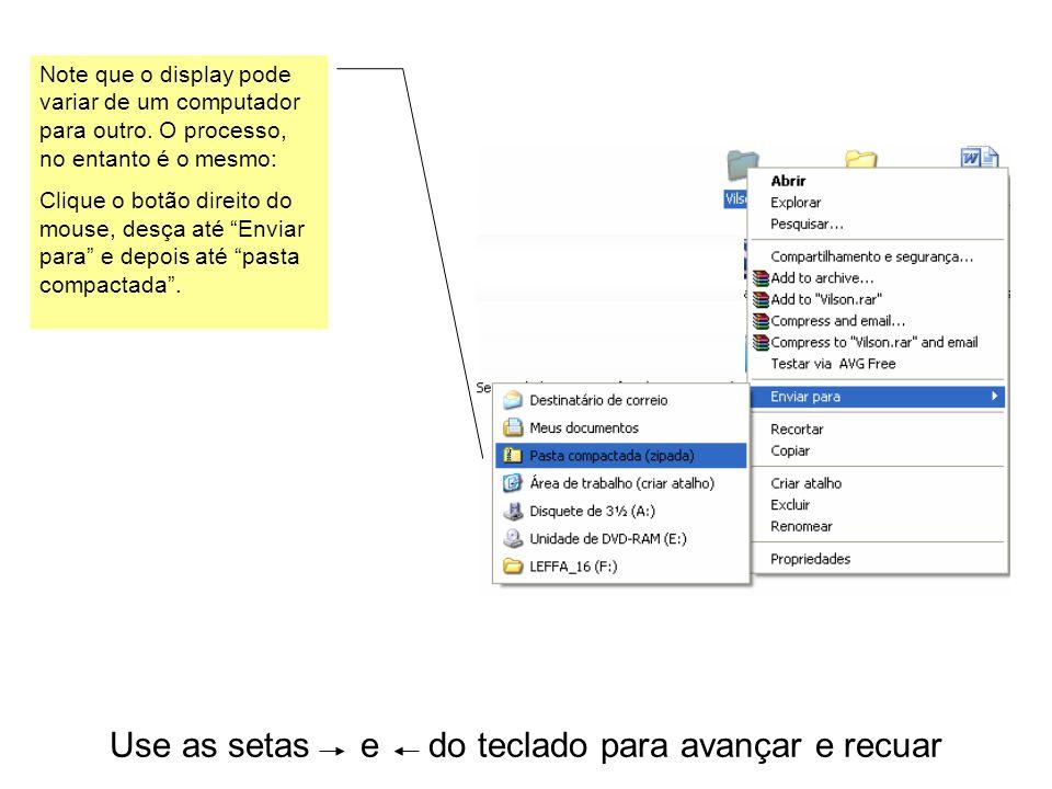 Use as setas e do teclado para avançar e recuar Note que o display pode variar de um computador para outro. O processo, no entanto é o mesmo: Clique o